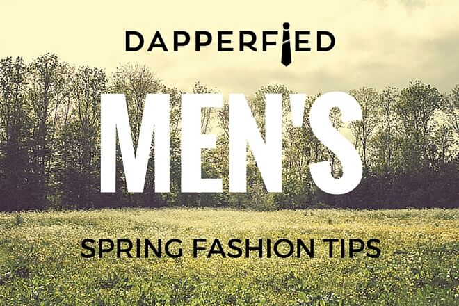Men's Spring Fashion: 6 Hot Tips for Perfection!