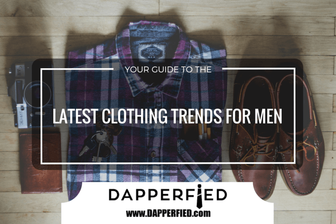 10 of the Latest Clothes Trends for Men: Your Guide.