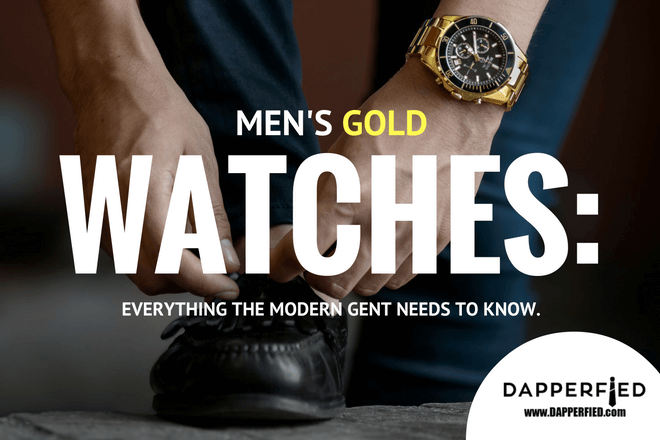 Men's Gold Watches: Everything the Modern Gent Needs to Know.