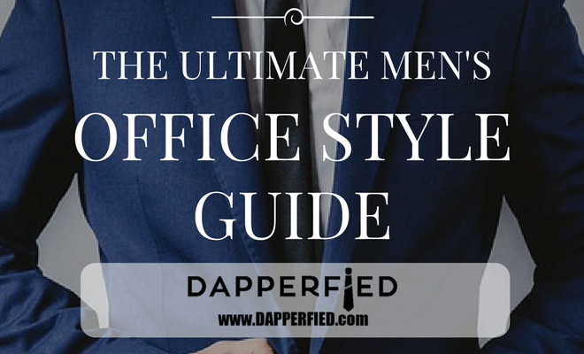The Ultimate Men S Office Style Guide All You Need To Know About