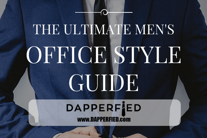 The ULTIMATE Men's Office Style Guide: All You Need to Know About Men's Office Wear.