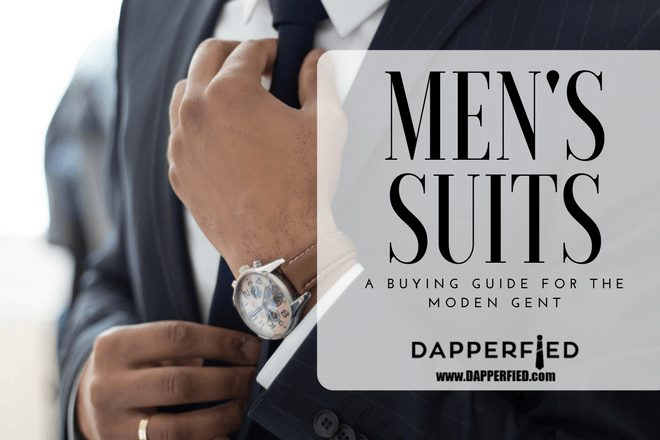 Men's Suits: A Buying Guide For The Modern Gent.