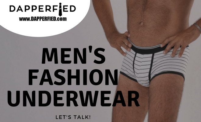 Men's Fashion Underwear: Let's Talk.