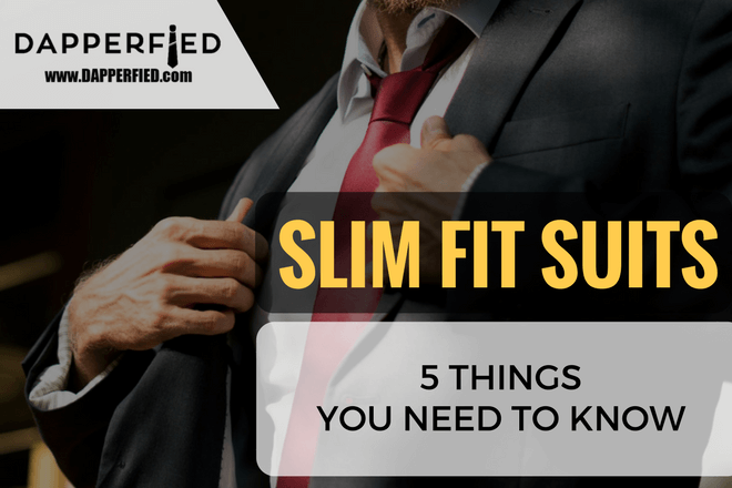 Men's Slim Fit Suits: 5 Things You Need to Know.